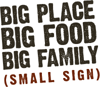 Big Place Big Food Big Family Small Sign